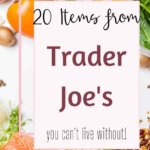 All of the amazing Trader Joes items can be overwhelming, but in this post, I have rounded up 20 of my favorite Trader Joes products that I can't live without! All of these items need to be put on your next Trader Joes shopping list! #traderjoesmeals #traderjoeshaul