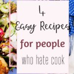 Hate to cook but love to eat? This post is for you! Here are 4 easy recipes that will have dinner on the table in no time. These easy dinner ideas are versatile and make great leftovers! Most of them have only have about 5 ingredients and there is very minimal chopping and prep time! If you need some easy dinner recipes, look no further! #dinnerideas #chickenrecipes #crockpotrecipes #healthycrockpotrecipes